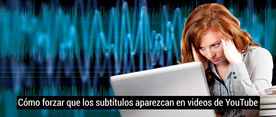 Cómo forzar que los subtítulos aparezcan en videos de YouTube